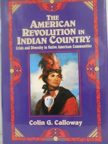 an analysis of the american revolution in indian country by colincalloway Colin calloway, the american revolution in indian country: crisis and diversity in native american communities (studies in north american indian history) (cambridge university press, 1995) - unlike forgotten allies, calloway's book explores the impact of the revolution on eight different indian communities the revolution fundamentally.