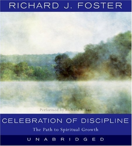 richard fosters celebration of discipline the importance of discipline in our lives Celebration of discipline by richard foster get link  our lives are to be punctuated with praise, thanksgiving and adoration  one of laubach's most.